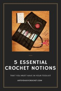 5 Essential Crochet Notions-Artsy Daisy Crochet